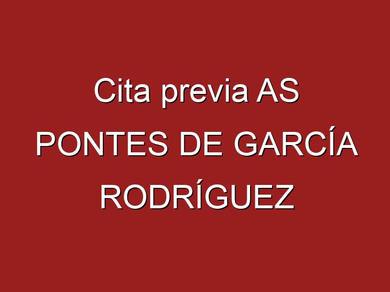 Cita previa AS PONTES DE GARCÍA RODRÍGUEZ