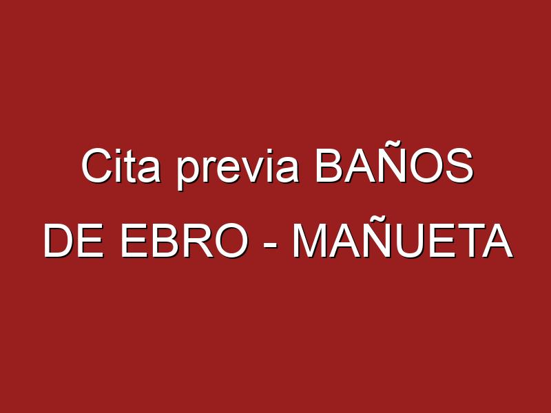 Cita previa BAÑOS DE EBRO - MAÑUETA