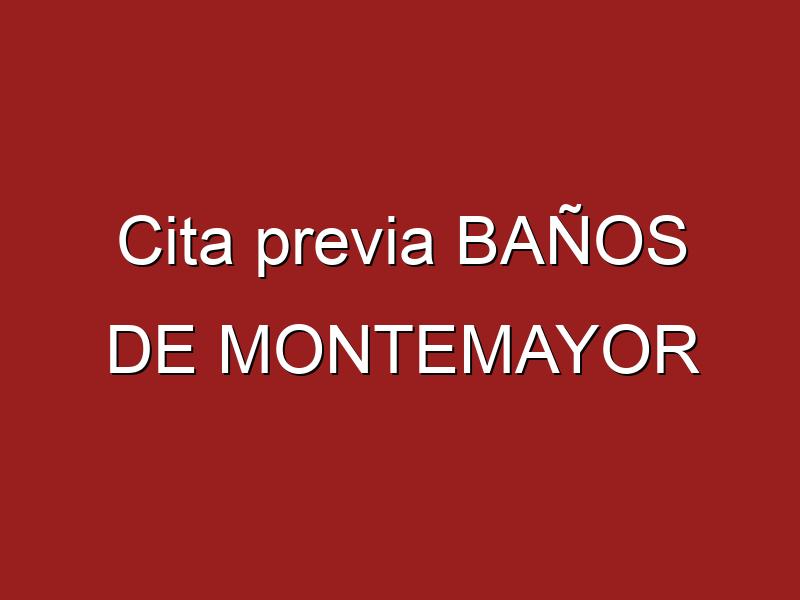 Cita previa BAÑOS DE MONTEMAYOR