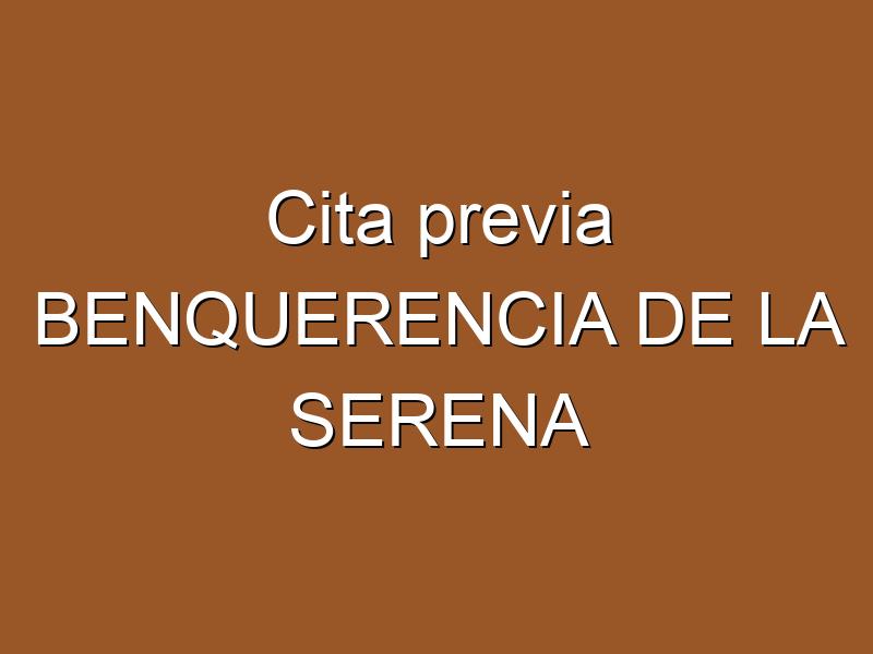 Cita previa BENQUERENCIA DE LA SERENA