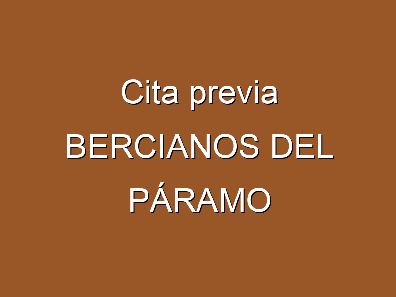 Cita previa BERCIANOS DEL PÁRAMO