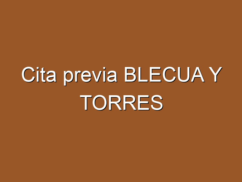 Cita previa BLECUA Y TORRES