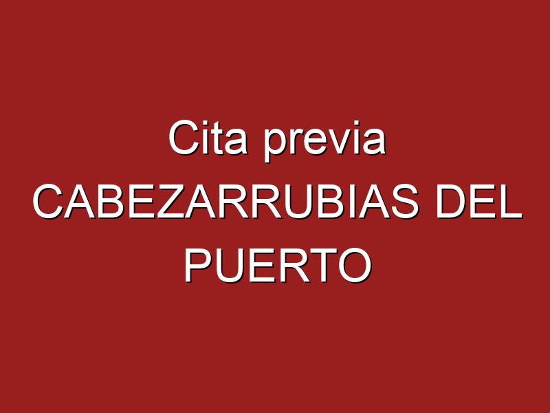 Cita previa CABEZARRUBIAS DEL PUERTO