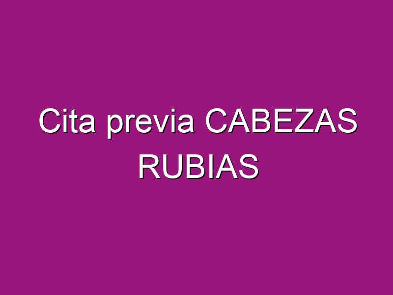 Cita previa CABEZAS RUBIAS