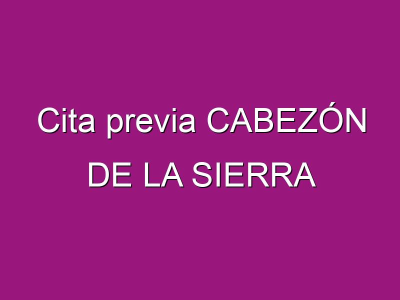 Cita previa CABEZÓN DE LA SIERRA