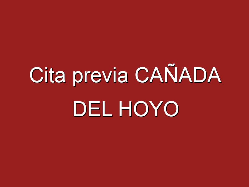 Cita previa CAÑADA DEL HOYO