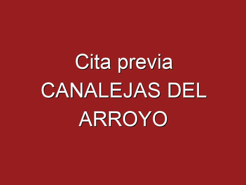 Cita previa CANALEJAS DEL ARROYO