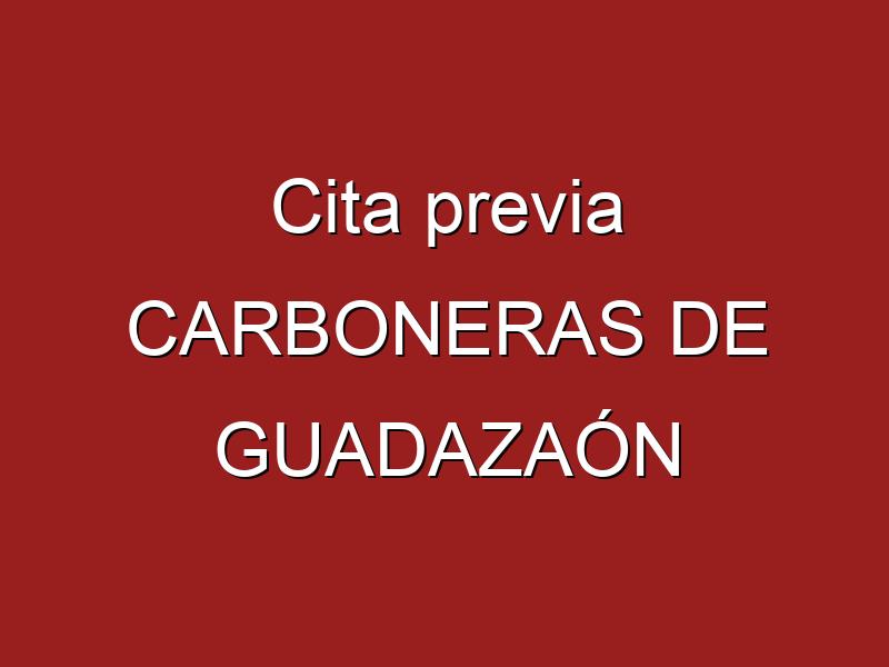 Cita previa CARBONERAS DE GUADAZAÓN