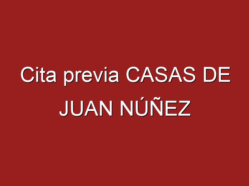 Cita previa CASAS DE JUAN NÚÑEZ