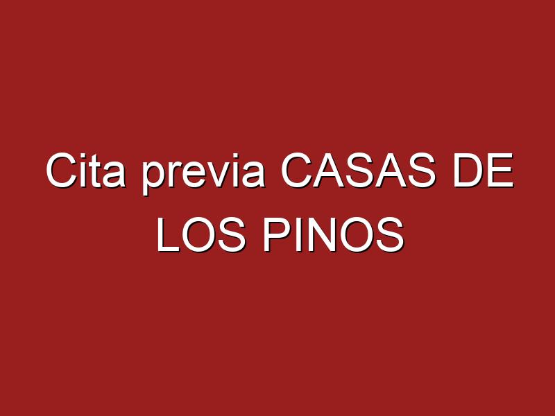Cita previa CASAS DE LOS PINOS