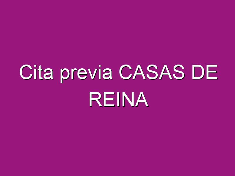 Cita previa CASAS DE REINA