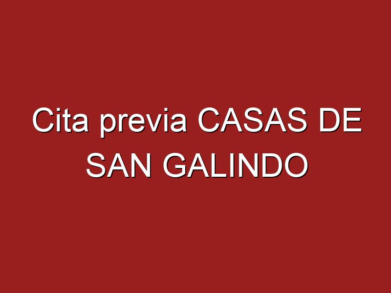 Cita previa CASAS DE SAN GALINDO