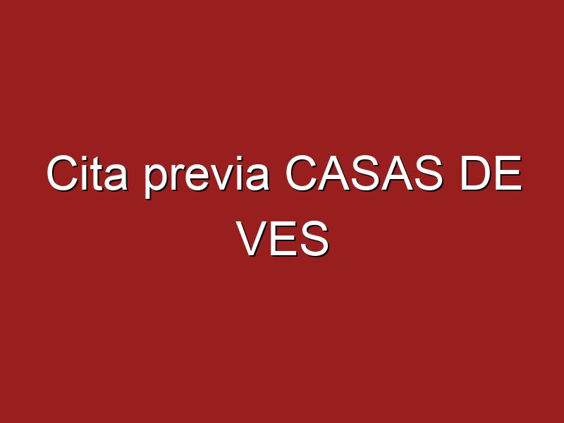 Cita previa CASAS DE VES