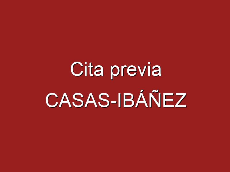 Cita previa CASAS-IBÁÑEZ