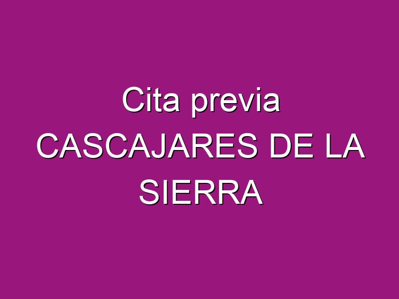 Cita previa CASCAJARES DE LA SIERRA