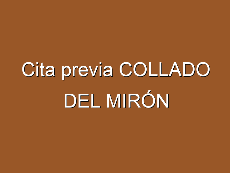 Cita previa COLLADO DEL MIRÓN