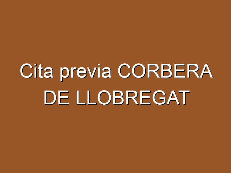 Cita previa CORBERA DE LLOBREGAT