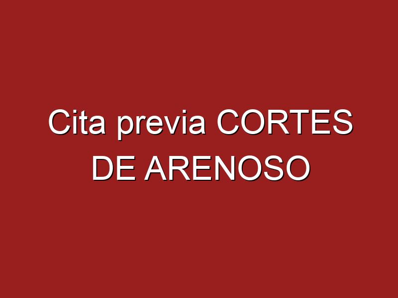Cita previa CORTES DE ARENOSO