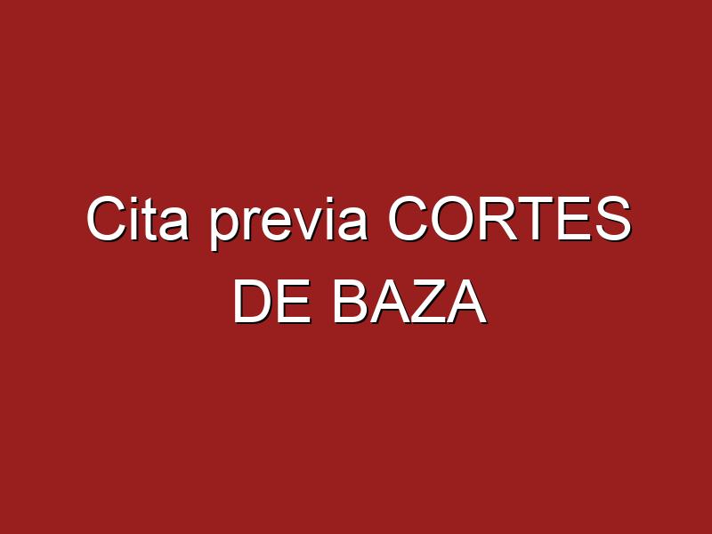 Cita previa CORTES DE BAZA