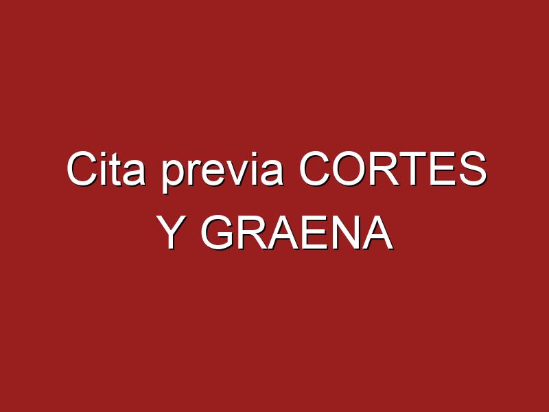 Cita previa CORTES Y GRAENA