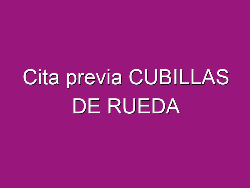 Cita previa CUBILLAS DE RUEDA