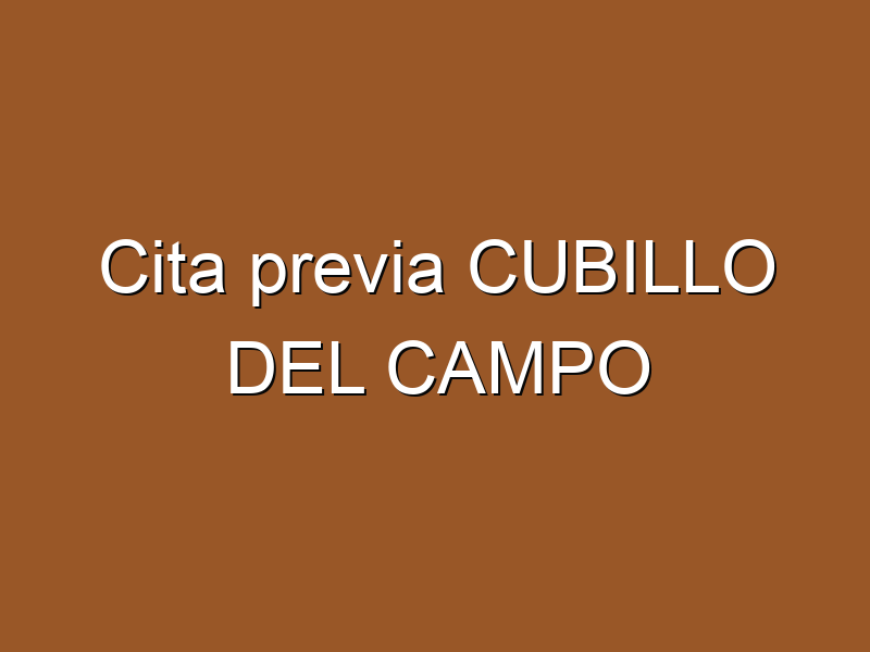 Cita previa CUBILLO DEL CAMPO