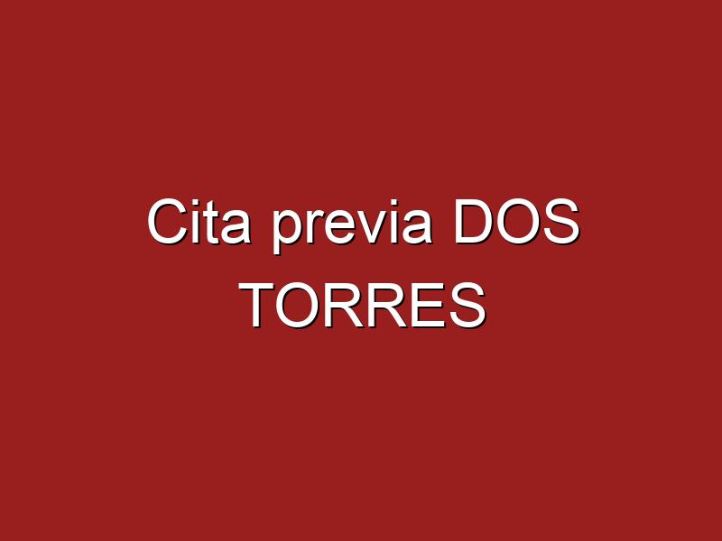 Cita previa DOS TORRES