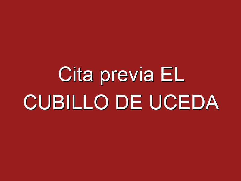 Cita previa EL CUBILLO DE UCEDA