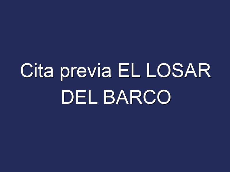 Cita previa EL LOSAR DEL BARCO