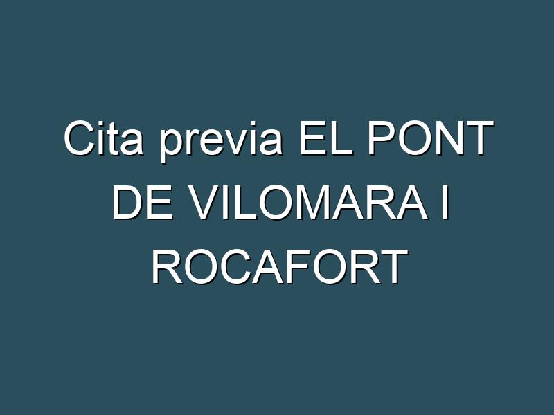 Cita previa EL PONT DE VILOMARA I ROCAFORT