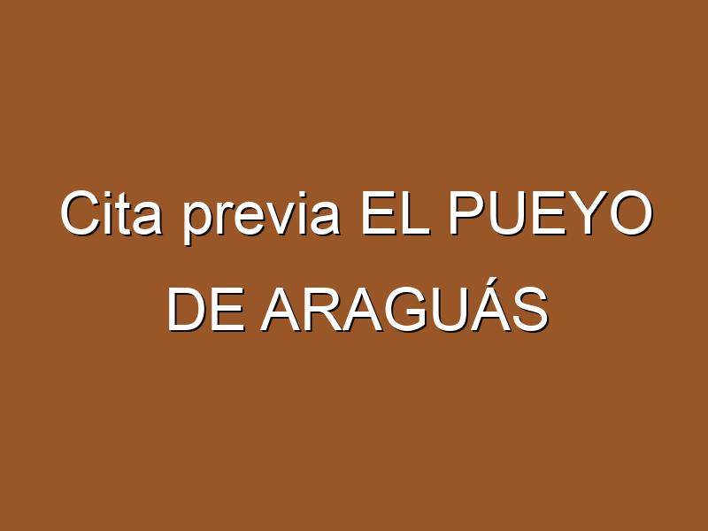 Cita previa EL PUEYO DE ARAGUÁS