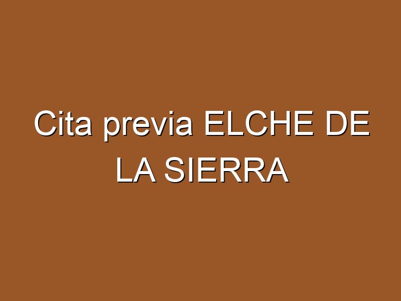 Cita previa ELCHE DE LA SIERRA