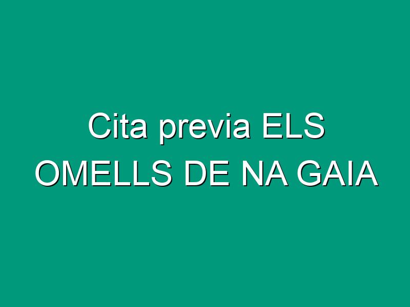 Cita previa ELS OMELLS DE NA GAIA