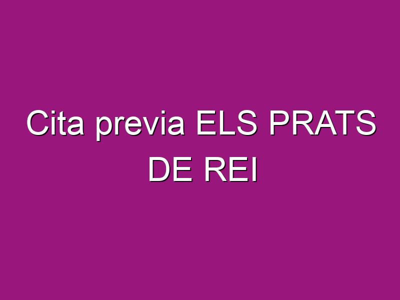 Cita previa ELS PRATS DE REI