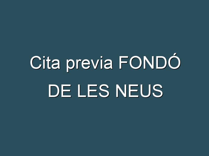 Cita previa FONDÓ DE LES NEUS