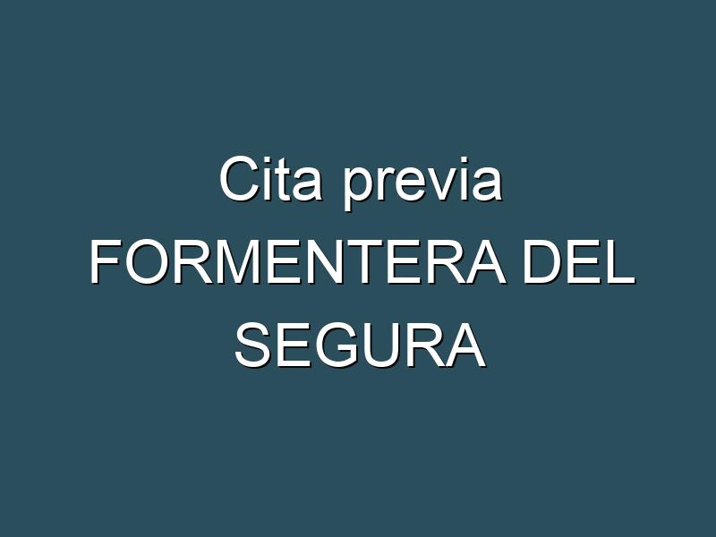 Cita previa FORMENTERA DEL SEGURA