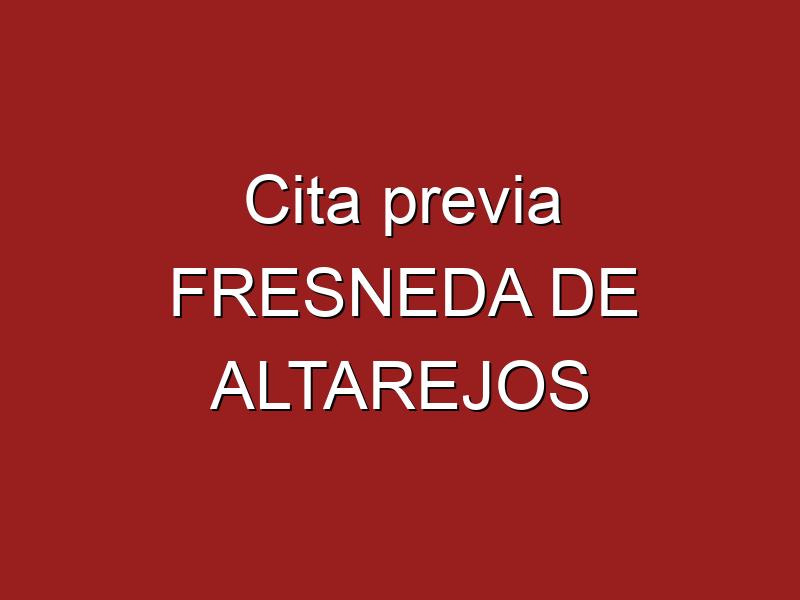 Cita previa FRESNEDA DE ALTAREJOS