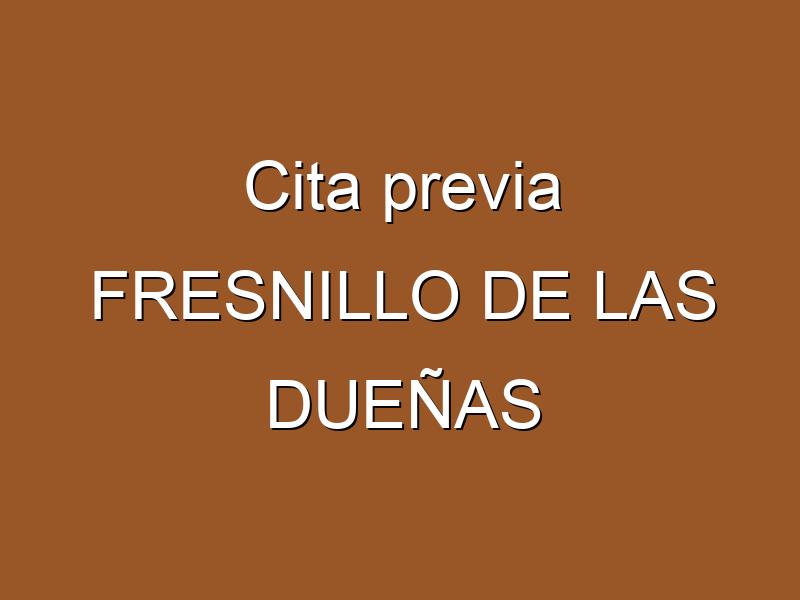 Cita previa FRESNILLO DE LAS DUEÑAS