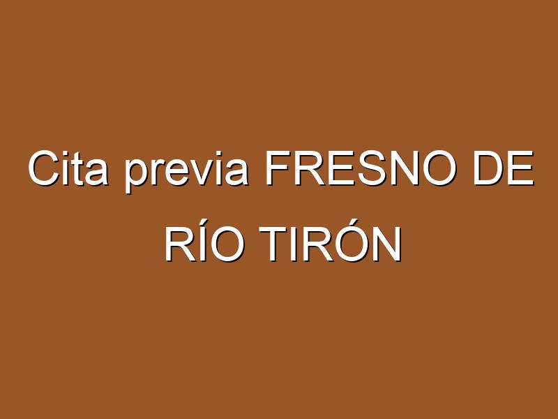 Cita previa FRESNO DE RÍO TIRÓN