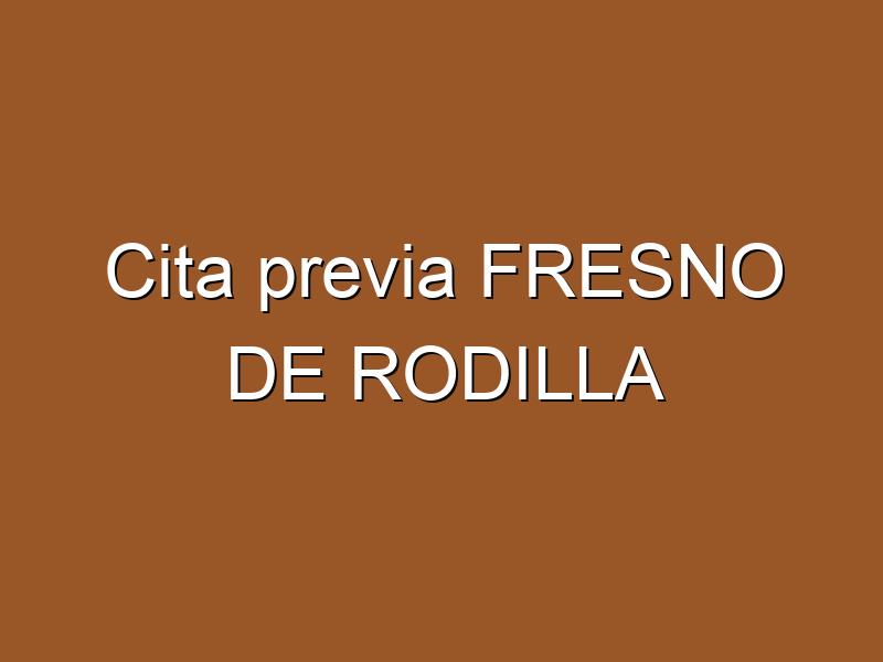 Cita previa FRESNO DE RODILLA