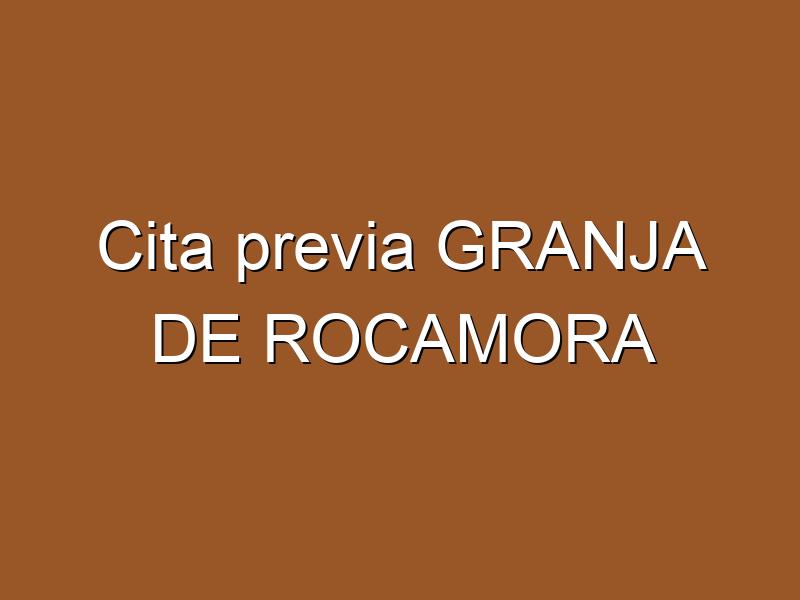 Cita previa GRANJA DE ROCAMORA