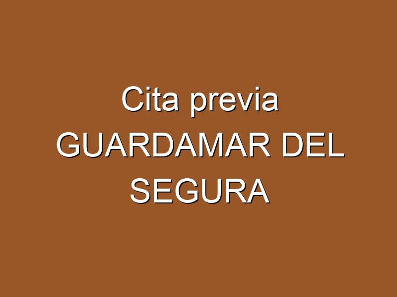 Cita previa GUARDAMAR DEL SEGURA