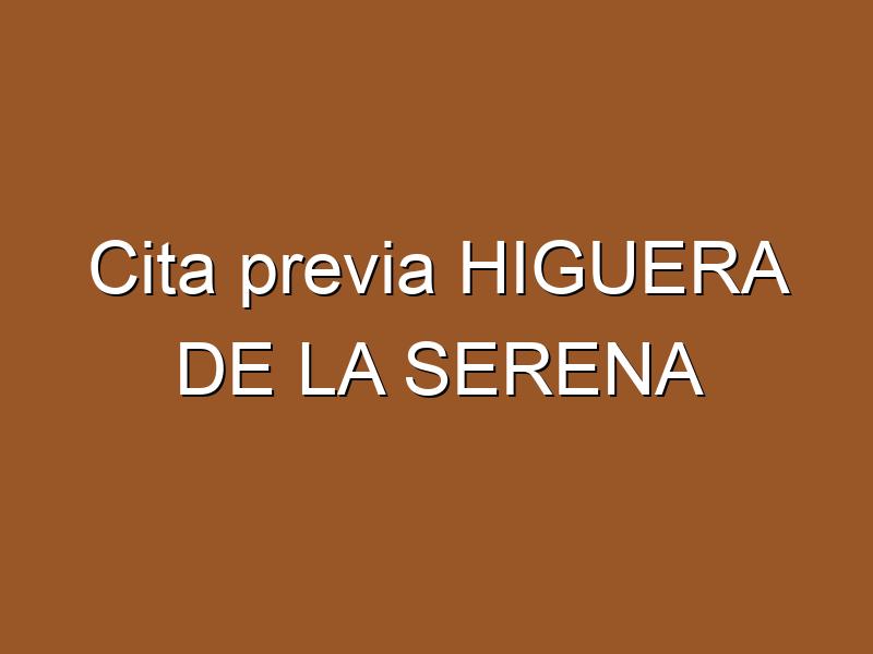 Cita previa HIGUERA DE LA SERENA