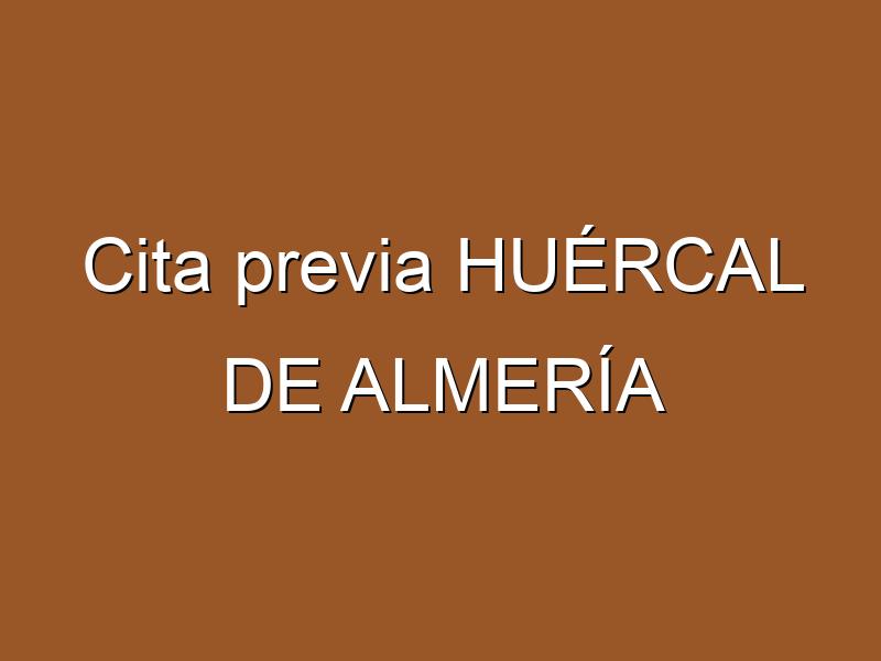Cita previa HUÉRCAL DE ALMERÍA