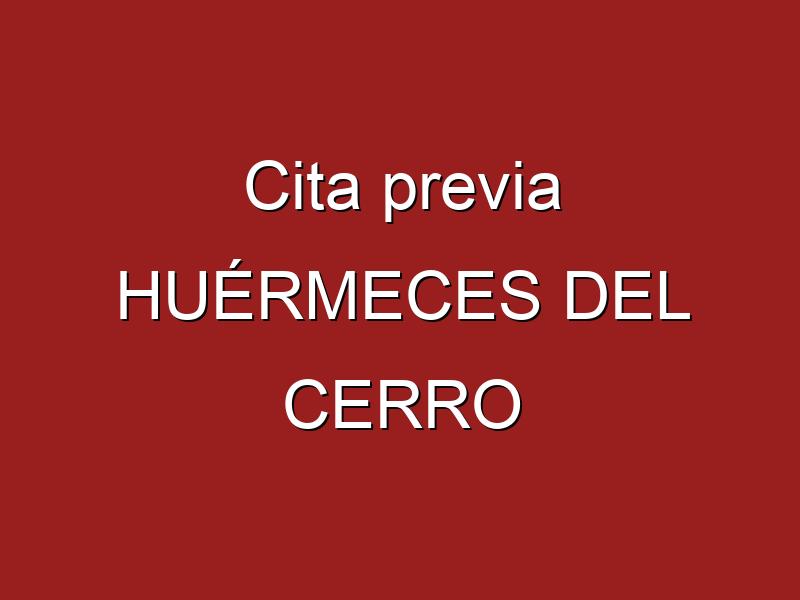 Cita previa HUÉRMECES DEL CERRO