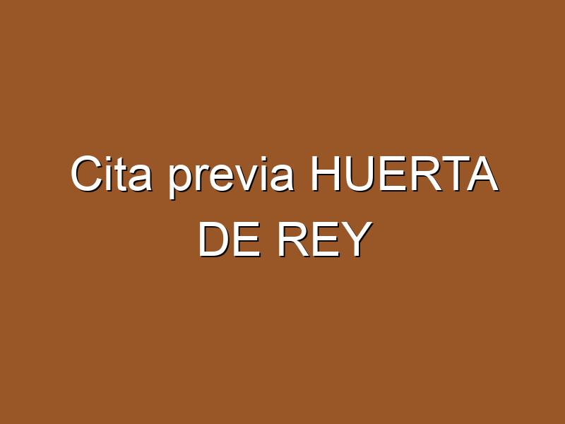 Cita previa HUERTA DE REY