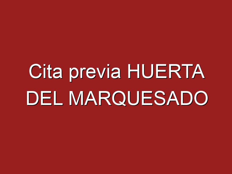 Cita previa HUERTA DEL MARQUESADO