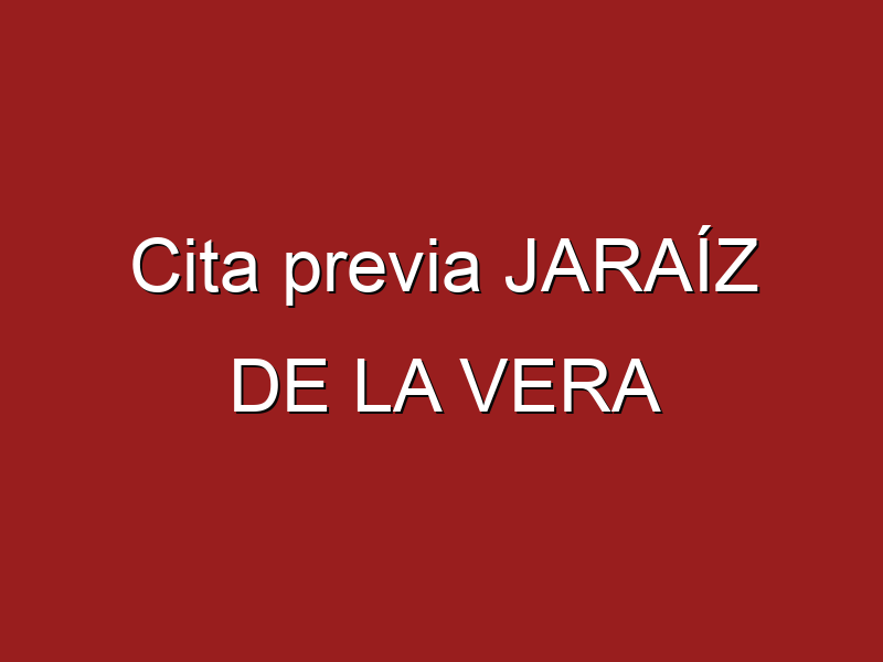 Cita previa JARAÍZ DE LA VERA