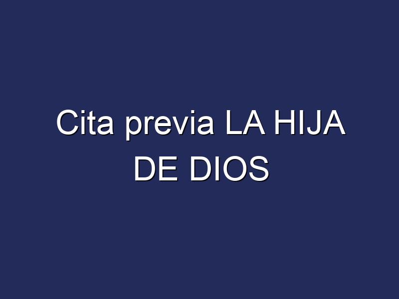Cita previa LA HIJA DE DIOS
