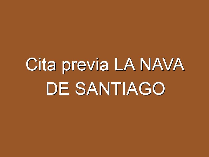 Cita previa LA NAVA DE SANTIAGO